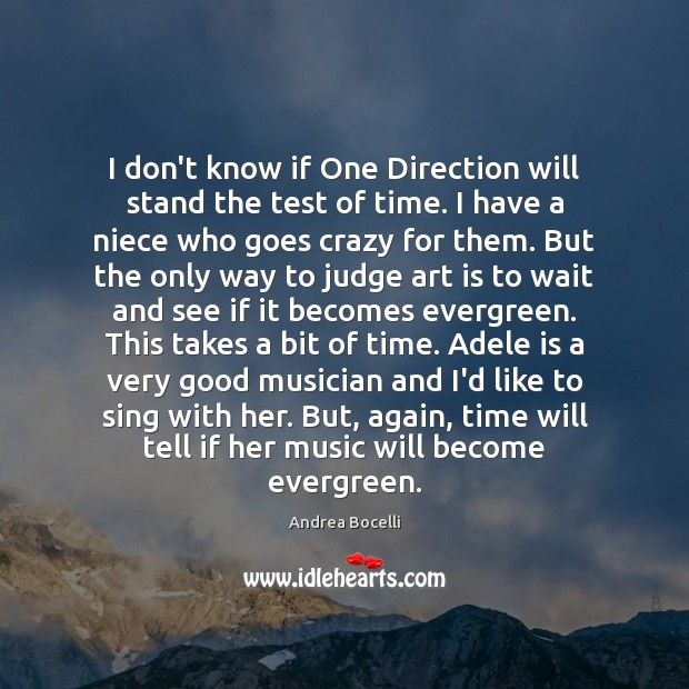 I don't know if One Direction will stand the test of time. Image