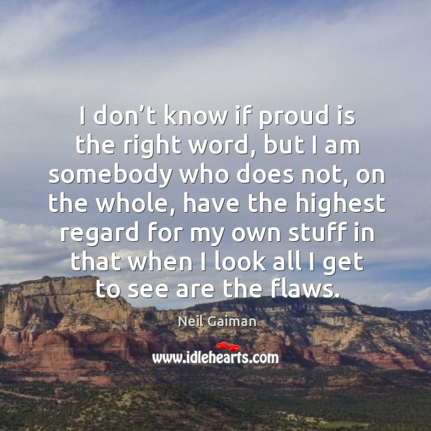I don't know if proud is the right word, but I am somebody who does not Image