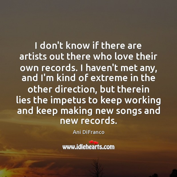 I don't know if there are artists out there who love their Ani DiFranco Picture Quote