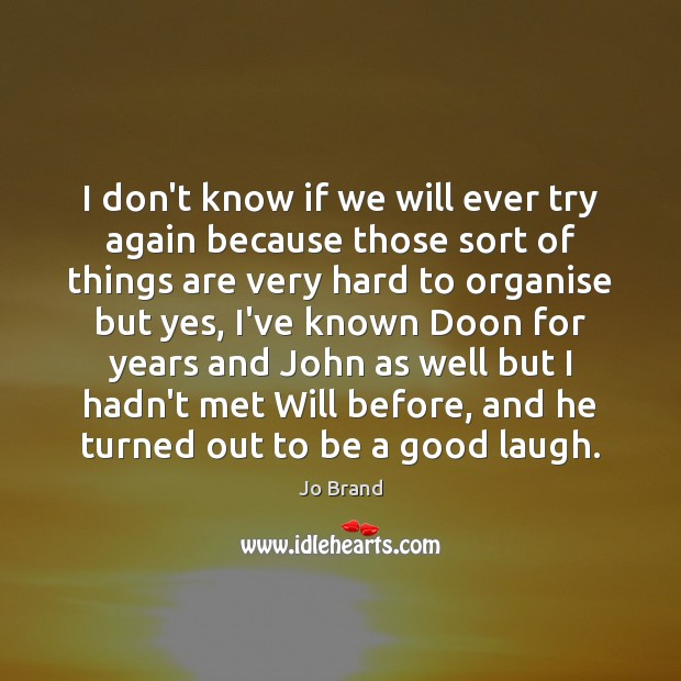 I don't know if we will ever try again because those sort Try Again Quotes Image