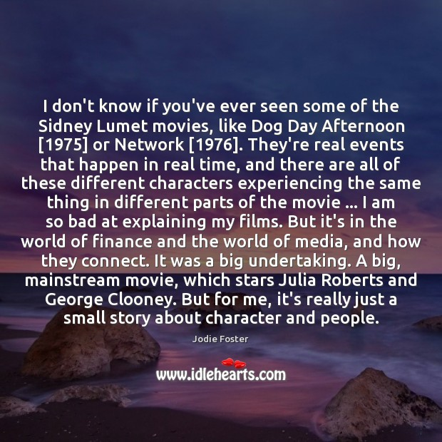 I don't know if you've ever seen some of the Sidney Lumet Jodie Foster Picture Quote