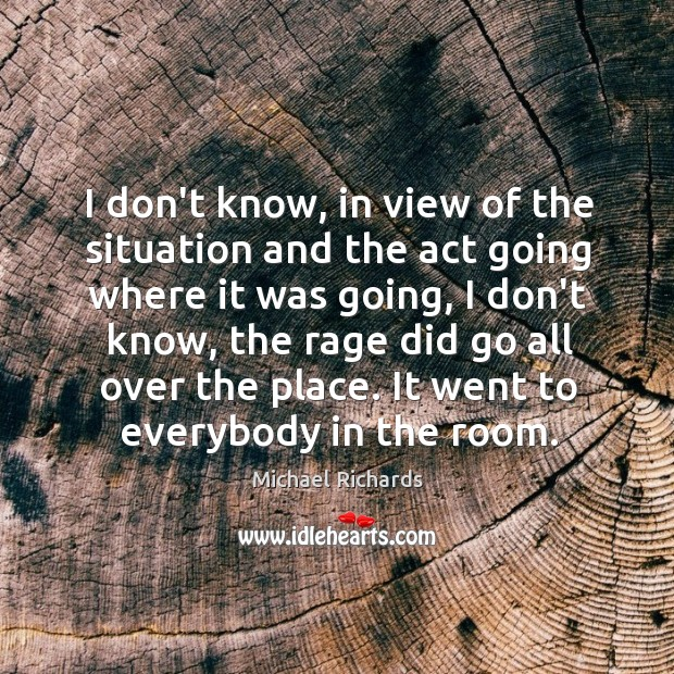 I don't know, in view of the situation and the act going Image
