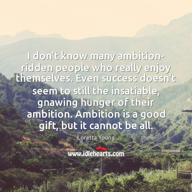 Loretta Young Picture Quote image saying: I don't know many ambition- ridden people who really enjoy themselves. Even