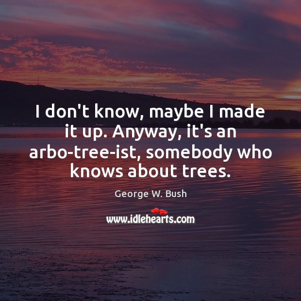 Image, I don't know, maybe I made it up. Anyway, it's an arbo-tree-ist,
