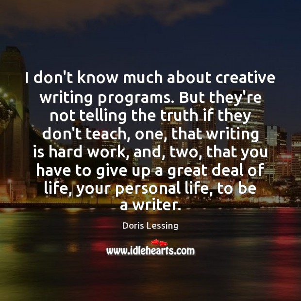 Image, I don't know much about creative writing programs. But they're not telling
