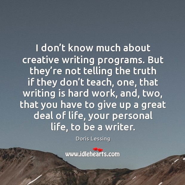 I don't know much about creative writing programs. Doris Lessing Picture Quote