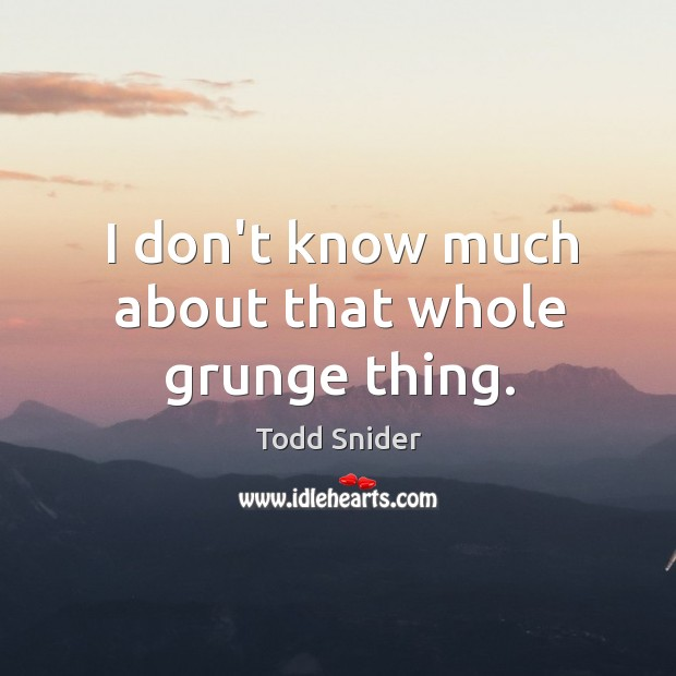 Picture Quote by Todd Snider