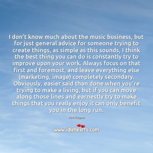 I don't know much about the music business, but for just general Joe Rogan Picture Quote