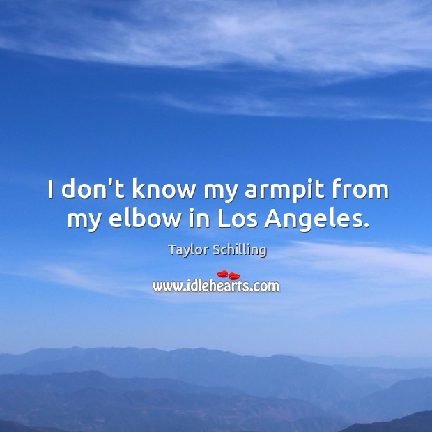 I don't know my armpit from my elbow in Los Angeles. Image