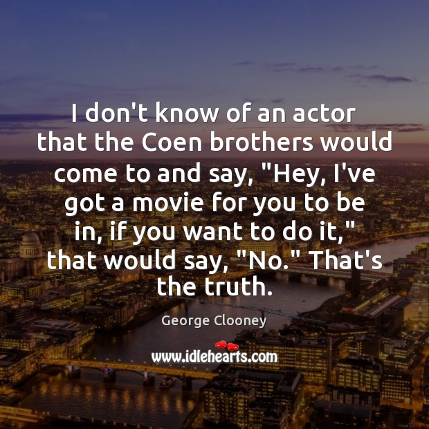 Image, I don't know of an actor that the Coen brothers would come