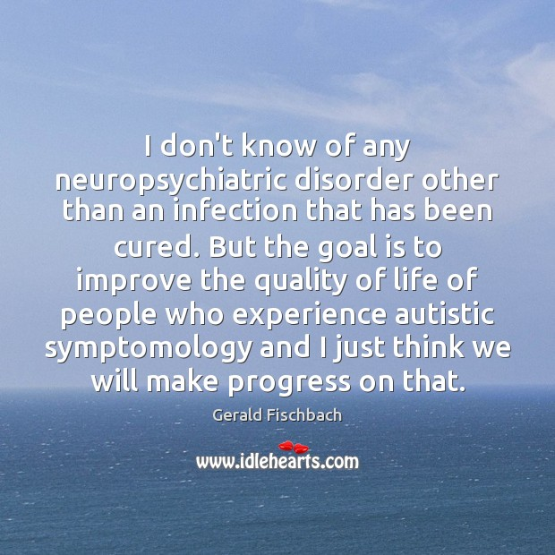 I don't know of any neuropsychiatric disorder other than an infection that Image