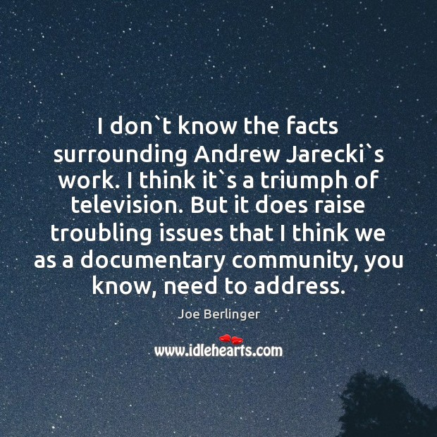 I don`t know the facts surrounding Andrew Jarecki`s work. I Image