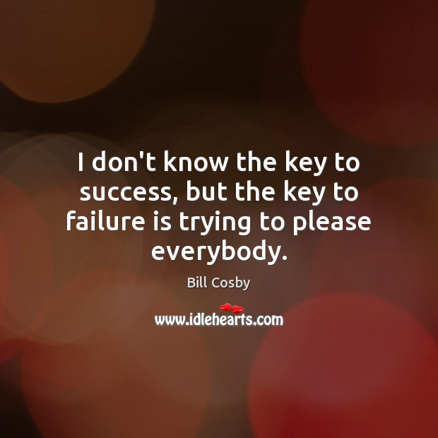 Image, I don't know the key to success, but the key to failure is trying to please everybody.