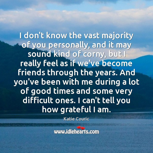 I don't know the vast majority of you personally, and it may Katie Couric Picture Quote