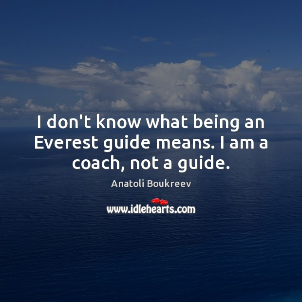 I don't know what being an Everest guide means. I am a coach, not a guide. Image