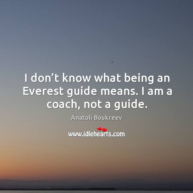 Image, I don't know what being an everest guide means. I am a coach, not a guide.