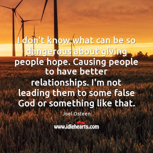 I don't know what can be so dangerous about giving people hope. Joel Osteen Picture Quote