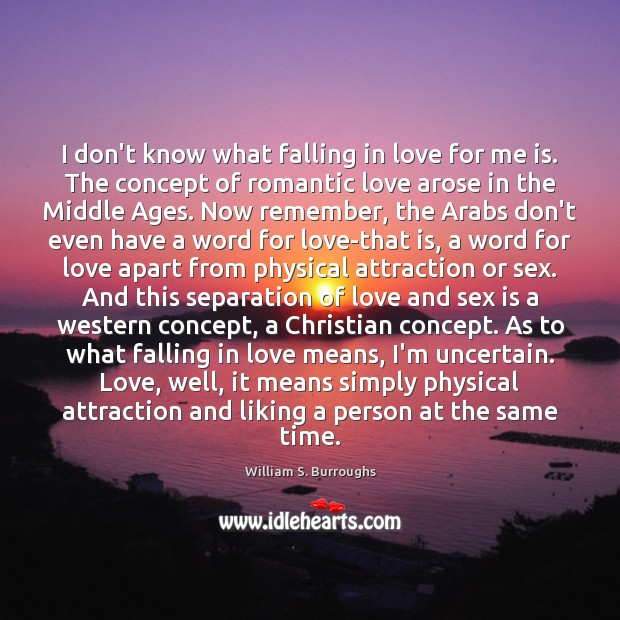 I don't know what falling in love for me is. The concept Romantic Love Quotes Image