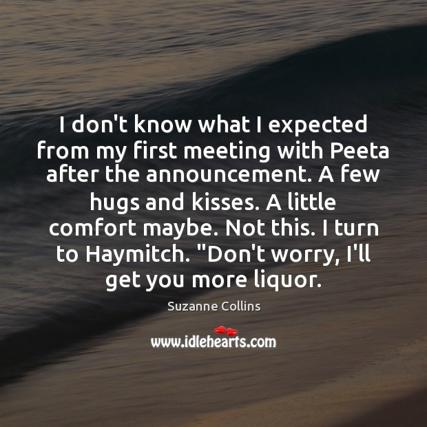 I don't know what I expected from my first meeting with Peeta Image