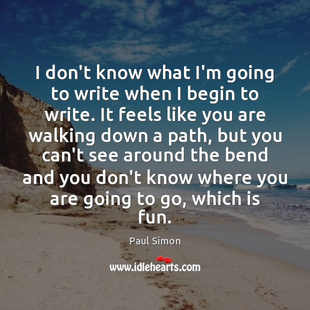 I don't know what I'm going to write when I begin to Paul Simon Picture Quote