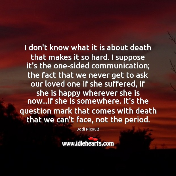 I don't know what it is about death that makes it so Jodi Picoult Picture Quote