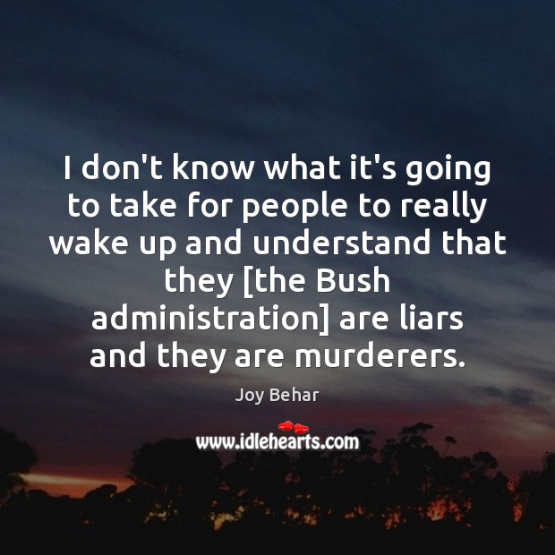 I don't know what it's going to take for people to really Joy Behar Picture Quote