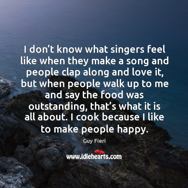 Image, I don't know what singers feel like when they make a song and people clap along and love it