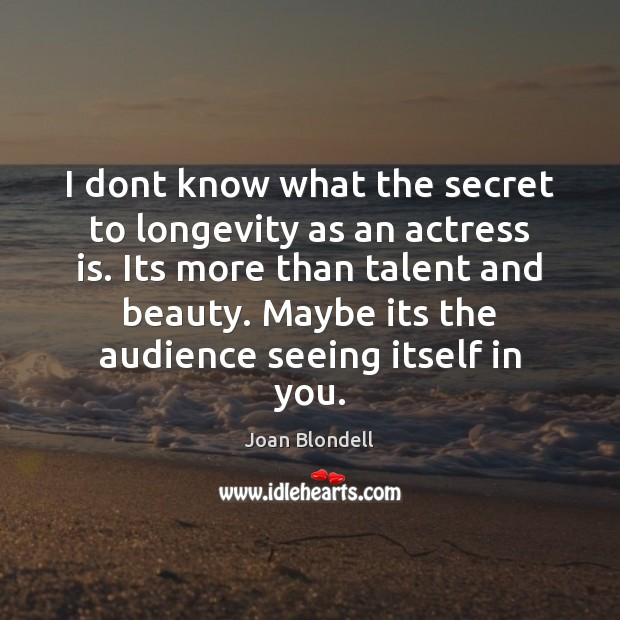 I dont know what the secret to longevity as an actress is. Secret Quotes Image