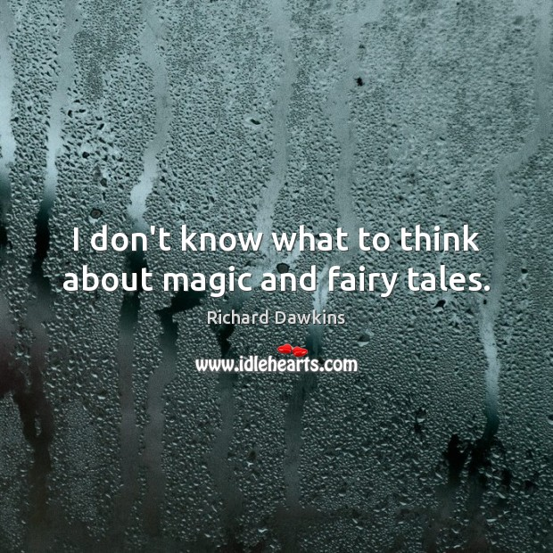 I don't know what to think about magic and fairy tales. Image