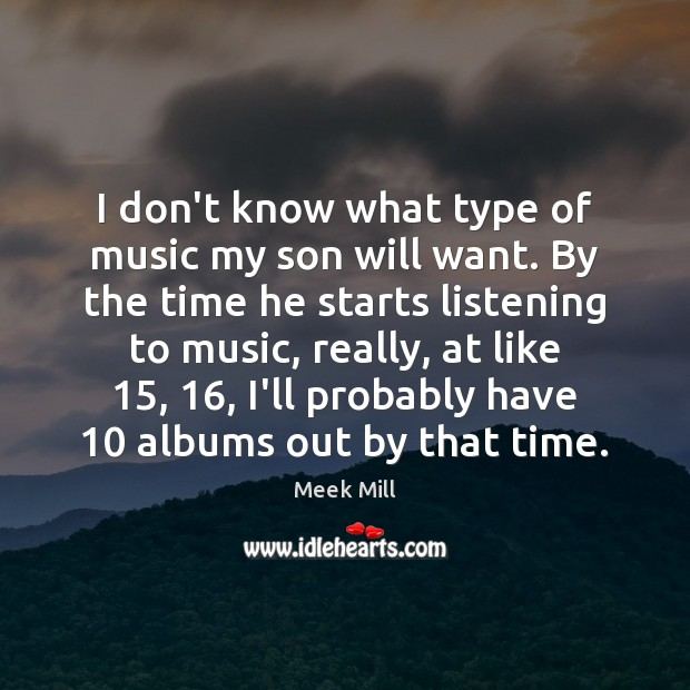 I don't know what type of music my son will want. By Image