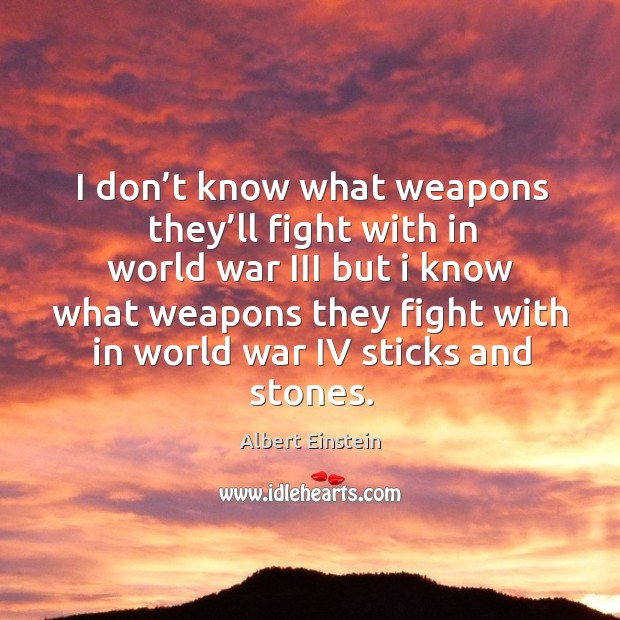 Image, I don't know what weapons they'll fight with in world war iii