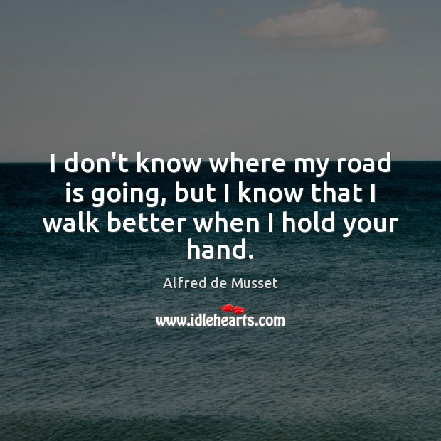Image, I don't know where my road is going, but I know that I walk better when I hold your hand.