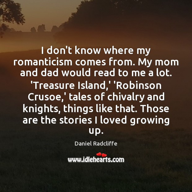 I don't know where my romanticism comes from. My mom and dad Daniel Radcliffe Picture Quote