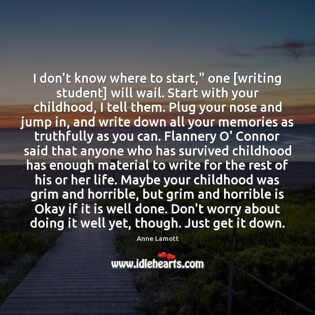 """I don't know where to start,"""" one [writing student] will wail. Start Anne Lamott Picture Quote"""