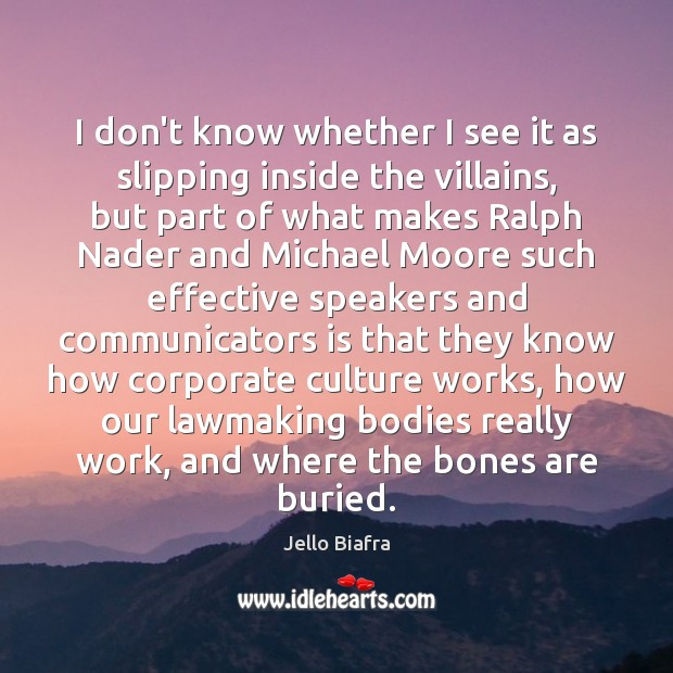 I don't know whether I see it as slipping inside the villains, Jello Biafra Picture Quote
