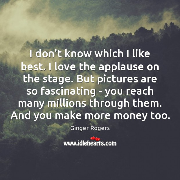 I don't know which I like best. I love the applause on Ginger Rogers Picture Quote