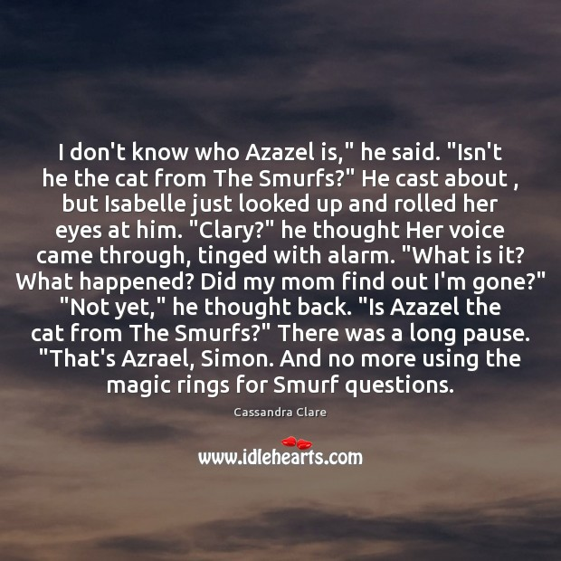 """Image, I don't know who Azazel is,"""" he said. """"Isn't he the cat"""