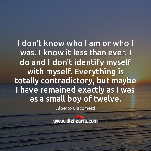 Image, I don't know who I am or who I was. I know