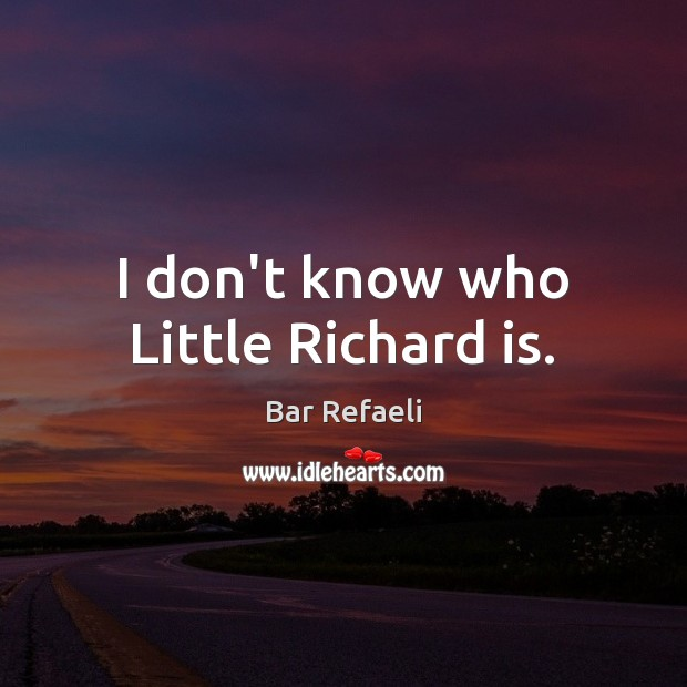 I don't know who Little Richard is. Image