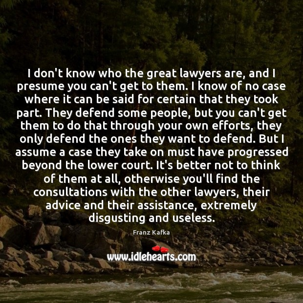 I don't know who the great lawyers are, and I presume you Image