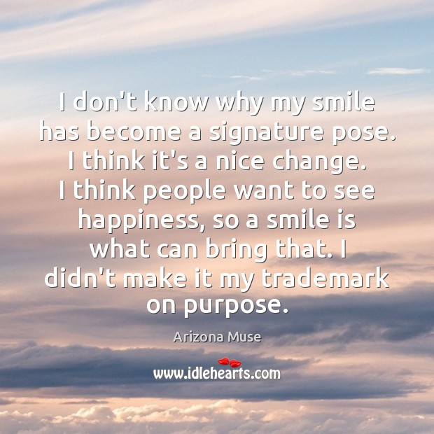 I don't know why my smile has become a signature pose. I Smile Quotes Image