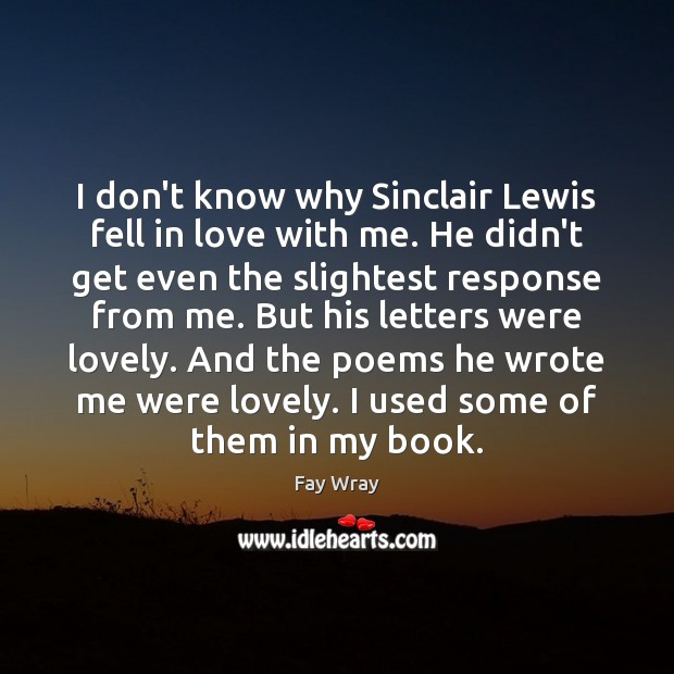 I don't know why Sinclair Lewis fell in love with me. He Fay Wray Picture Quote