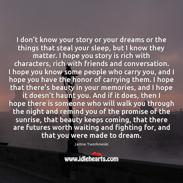 I don't know your story or your dreams or the things that Image
