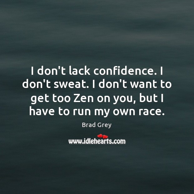 Image, I don't lack confidence. I don't sweat. I don't want to get