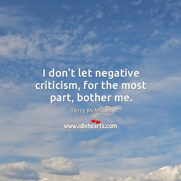 I don't let negative criticism, for the most part, bother me. Image