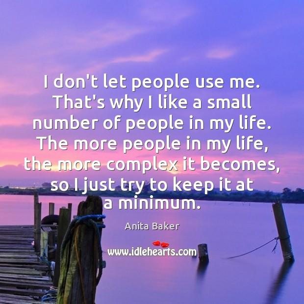 I don't let people use me. That's why I like a small Image