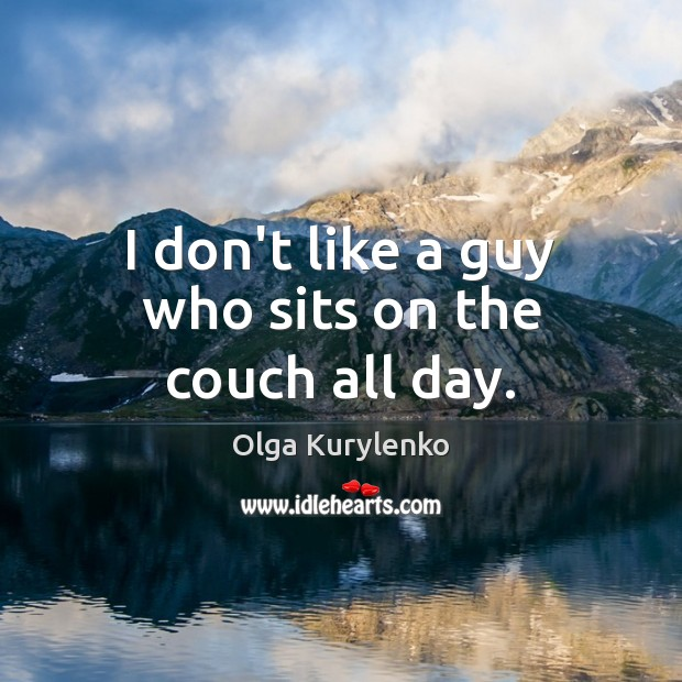 Image, I don't like a guy who sits on the couch all day.