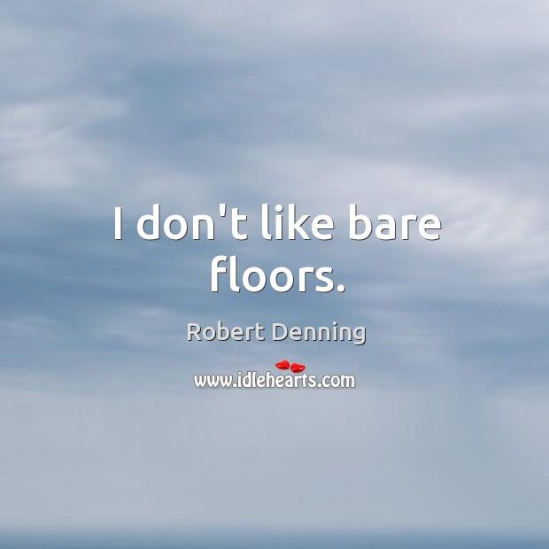 I don't like bare floors. Image
