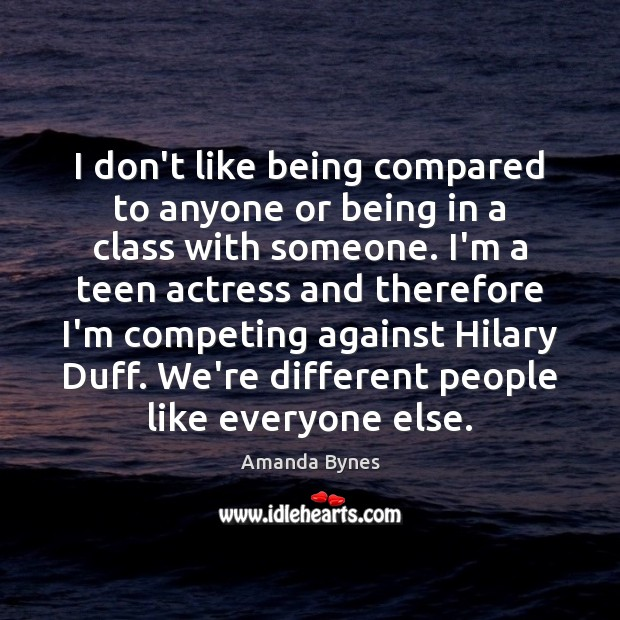 I don't like being compared to anyone or being in a class Teen Quotes Image