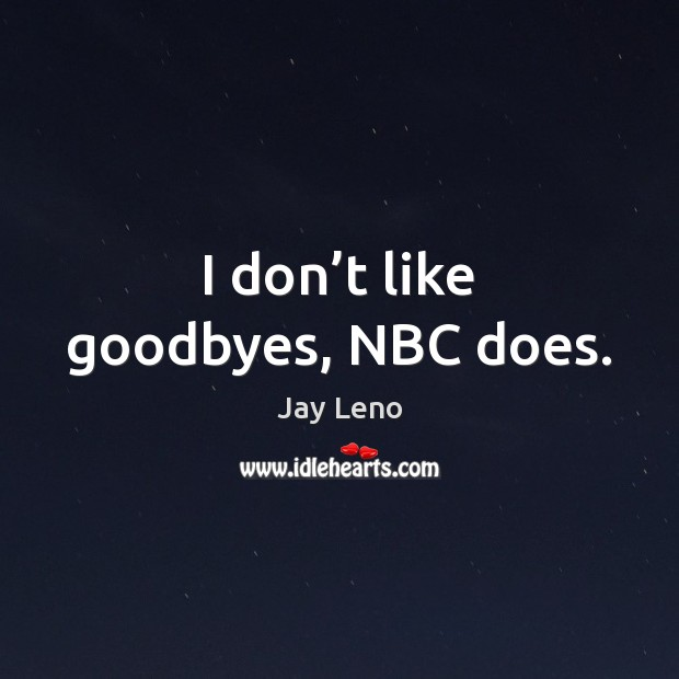 I don't like goodbyes, NBC does. Image